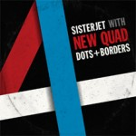 SISTERJET with DOTS+BORDERS / 「NEW QUAD」2×2=4 / very well L.P.