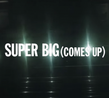 SUPER BIG(COMES UP)VIDEO