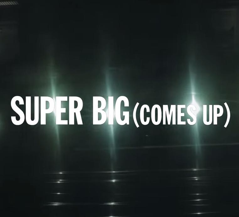 SUPER BIG(COMES UP)VIDEO